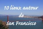 10 lieux à voir autour de SF